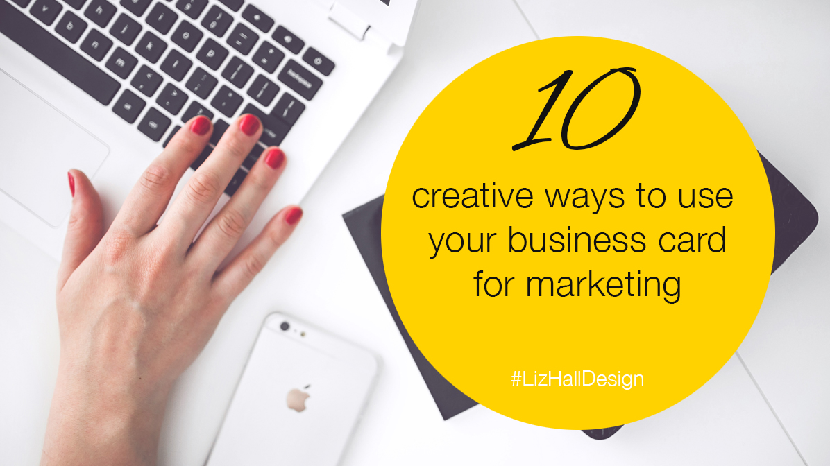 10 creative ways to use your business card for marketing - Liz Hall Design, logo designer, graphic designer