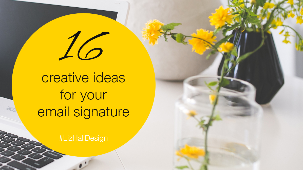 16 creative ideas for your email signature from Liz Hall Design