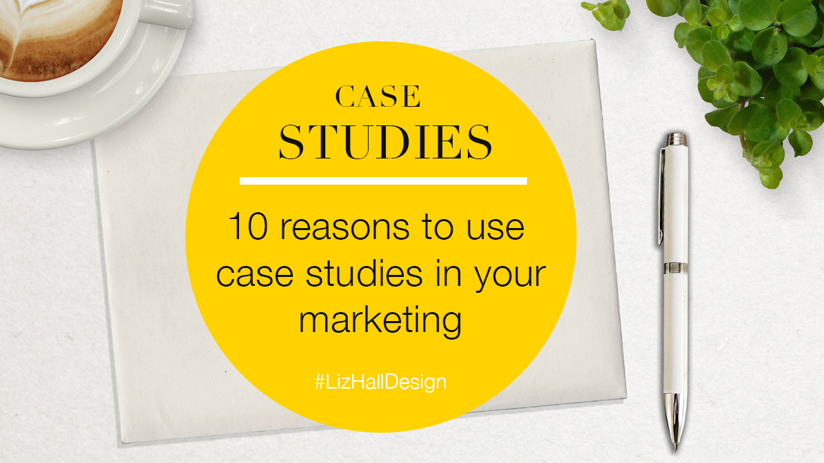 Liz Hall Design blog - 10 reasons to use case studies in your marketing - Logo design, graphic design