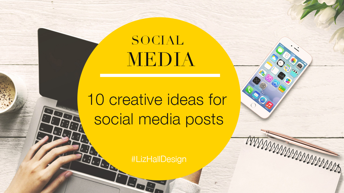 10 creative ideas for social media posts by Liz Hall Design - logo designer, graphic designer, Bradford, Shipley