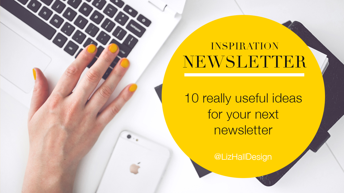really useful ideas for your newsletter - Liz Hall Design