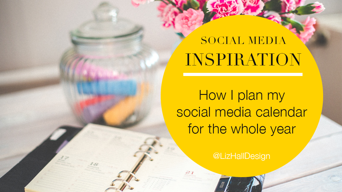 Liz Hall Design - How I plan my social media calendar for the whole year - Liz Hall Design